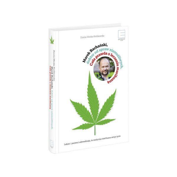 Książka: Marek Bachański , Doktor od spraw niemożliwych. Cała prawda o leczeniu medyczną marihuaną