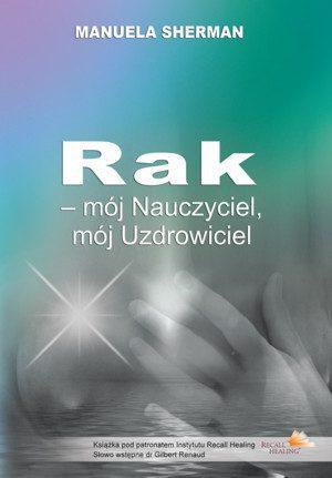 Książka: Rak - mój nauczyciel, mój uzdrowiciel