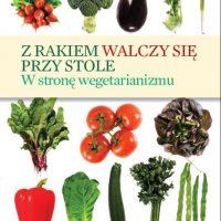Z rakiem walczy się przy stole - W stronę wegetarianizmu